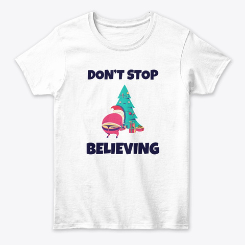 Always Believe In Santa And His Gifts White T-Shirt Front