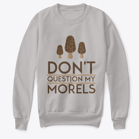 Don't Question My Morels Light Steel  T-Shirt Front