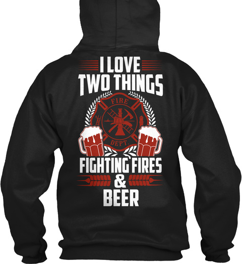 I Love Two Things Fighting Fires & Beer Black T-Shirt Back