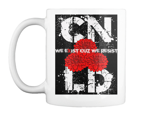 Cn We Exist Cuz We Resist Ld White Mug Front