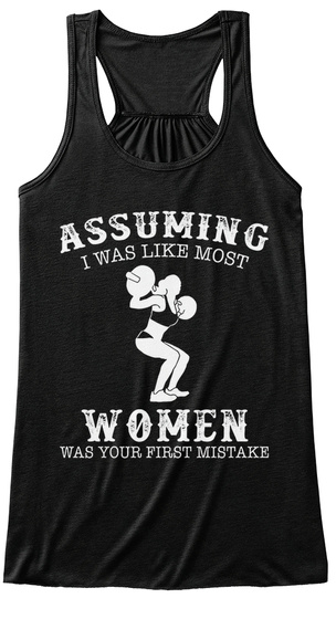 Assuming I Was Like Most Women Was Your First Mistake Black T-Shirt Front