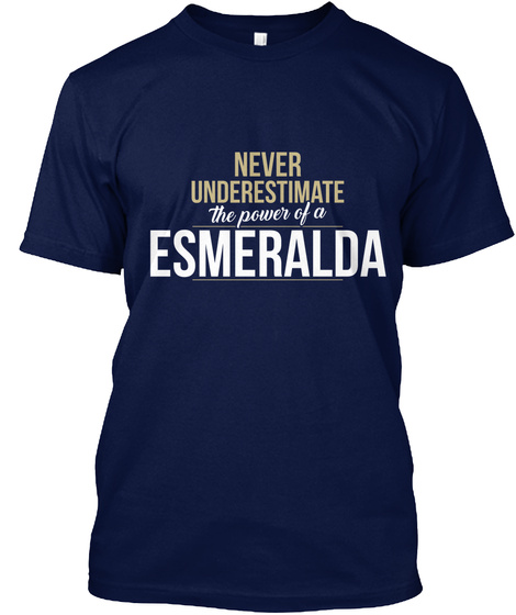 Never Underestimate The Power Of A Esmeralda Navy T-Shirt Front