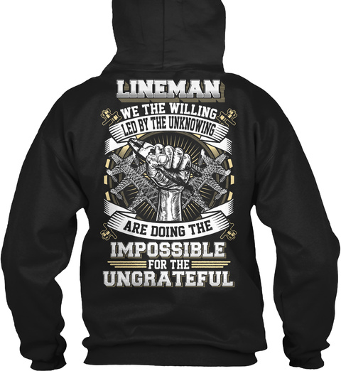 Lineman We The Willing Led By The Unknown Are Doing The Impossible For The Ungrateful Black áo T-Shirt Back