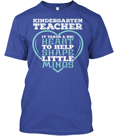 Kindergarten Teacher It Takes A Big Heart To Help Shape Little Minos Deep Royal T-Shirt Front