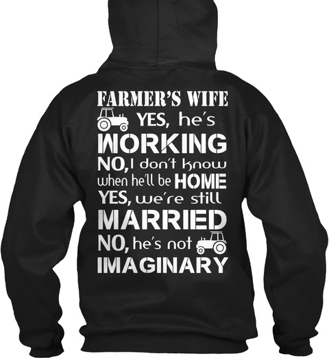 Farmer's Wife Yes, He's Working No, I Don't Know When He'll Be Home Yes, We're Still Married No, He's Not Imaginary Black Camiseta Back
