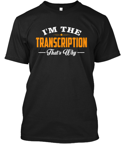 I'm The Transcription That's Why Black T-Shirt Front