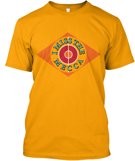 I Miss The Mecca Gold T-Shirt Front
