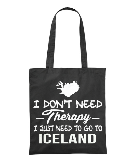 I Don't Need Therapy I Just Need To Go To Iceland  Black T-Shirt Front