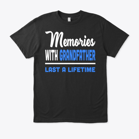 Memories With Grandfather Last Lifetime Black T-Shirt Front