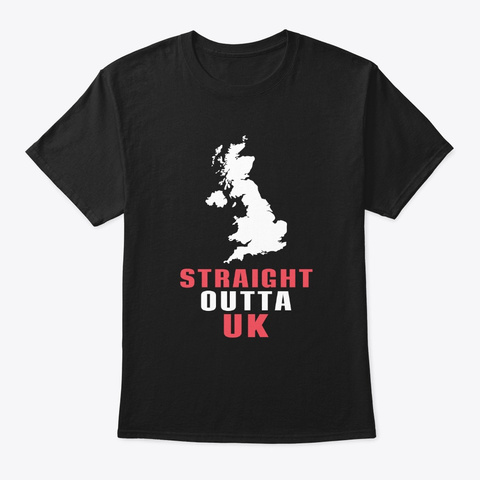 Straight Outta Uk England London  Black T-Shirt Front