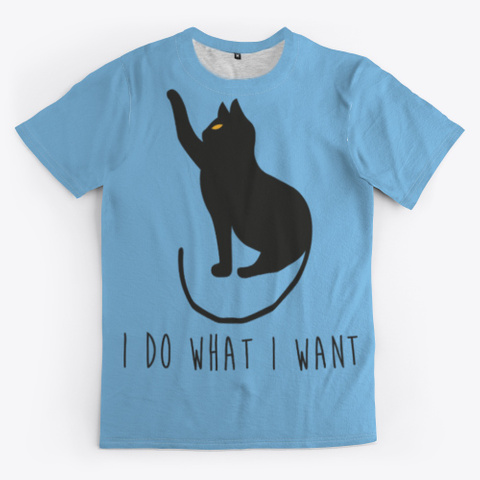 I Do What I Want Funny Cat Tee Light Blue T-Shirt Front