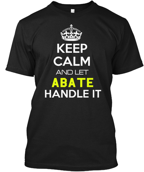 Keep Clam And Let Abate Handle It Black T-Shirt Front