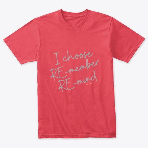 I Choose Re Member Re Mind Vintage Red T-Shirt Front