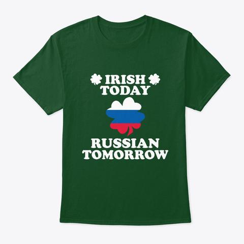 Irish Today Russian Tomorrow T Shirt Deep Forest T-Shirt Front