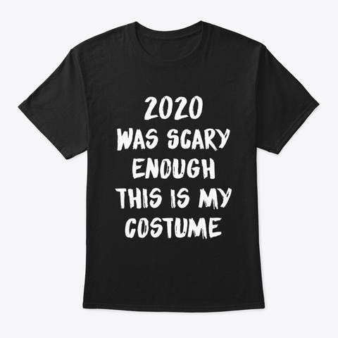 2020 Was Scary Enough This Is My Black T-Shirt Front