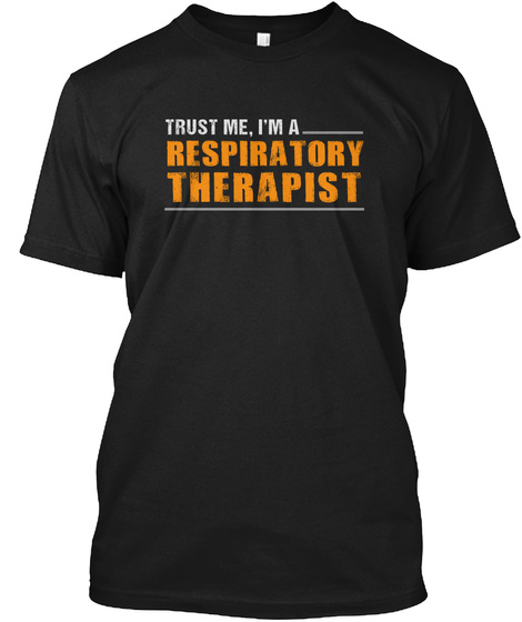 Trust Me, I'm A Respiratory Therapist Black T-Shirt Front