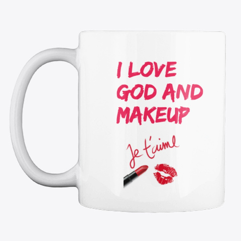 """""""I Love God And Makeup"""" White T-Shirt Front"""