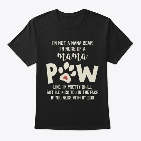 I'm Not A Mama Bear I'm More Of Mama Paw Black T-Shirt Front