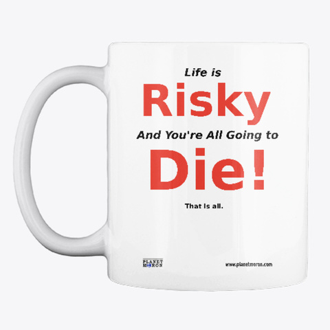 Life Is Risky White T-Shirt Front