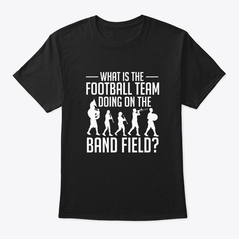 Marching Band What Football Team Doing F Black T-Shirt Front