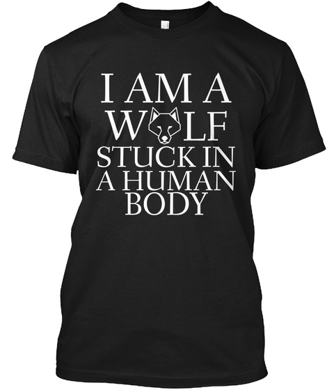 J Am A Wolf Stuck In A Human Body Black T-Shirt Front