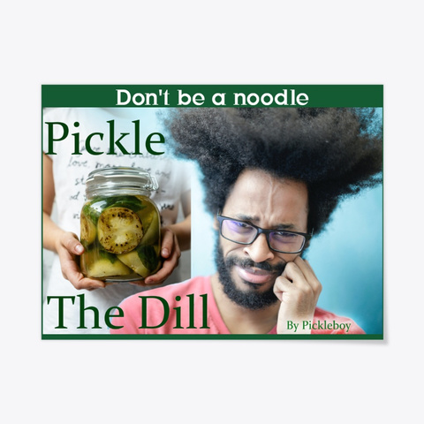 Pickle The Dill 1st Poster Concept Dark Green T-Shirt Front
