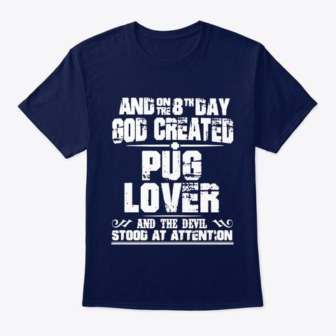 Dog God Created Pug Lover Navy T-Shirt Front