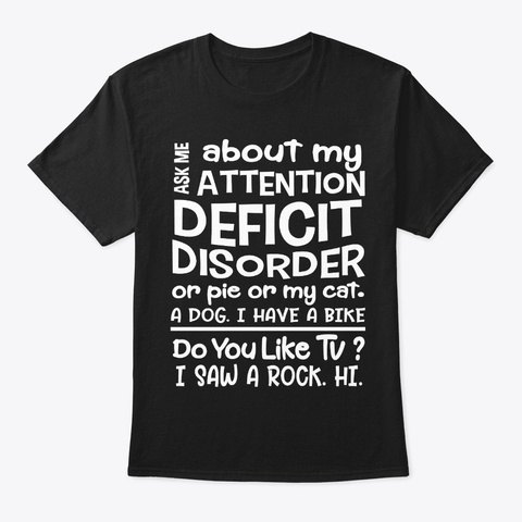 Adhd Awareness Gift   Ask Me About Black T-Shirt Front