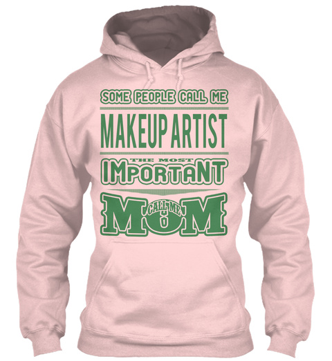 Some People Call Me Makeup Artist The Most Important Call Me  Mom Light Pink T-Shirt Front