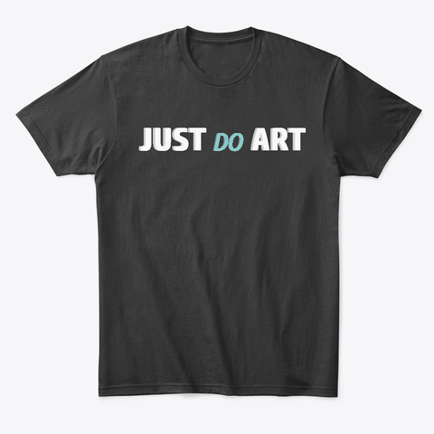 Just Do Art Black T-Shirt Front