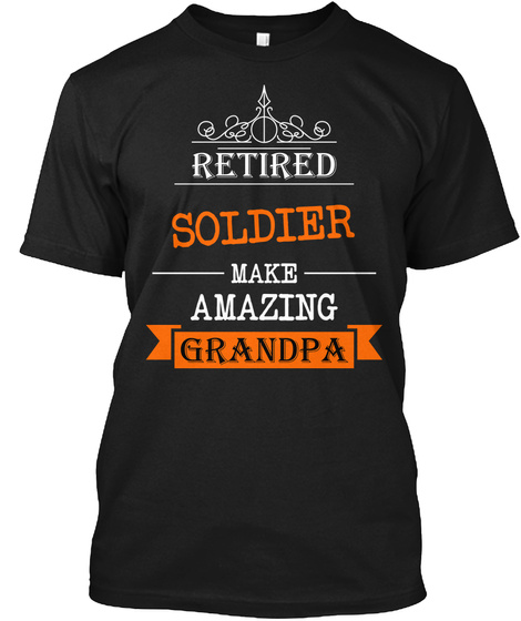 Retired Soldier Make Amazing Grandpa Black T-Shirt Front