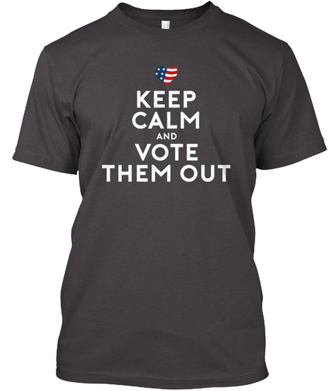 Keep Calm And Vote Them Out 2018 Heathered Charcoal  T-Shirt Front