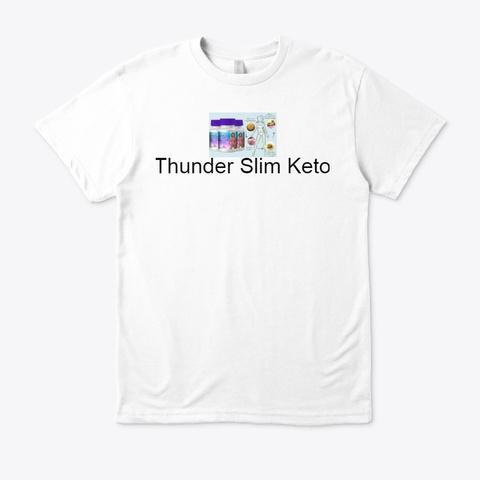 Thunder Slim Keto   Try Keto Diet !! White T-Shirt Front