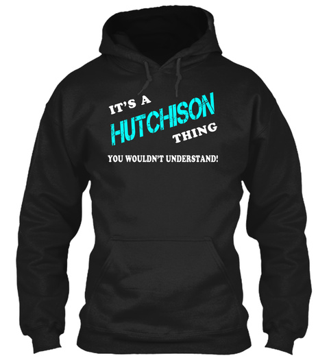Its A Hutchison Thing   Name Shirts Black T-Shirt Front