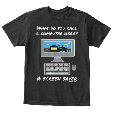 What Do You Call A Computer Hero? A Screen Saver Alexander & Kent Black T-Shirt Front