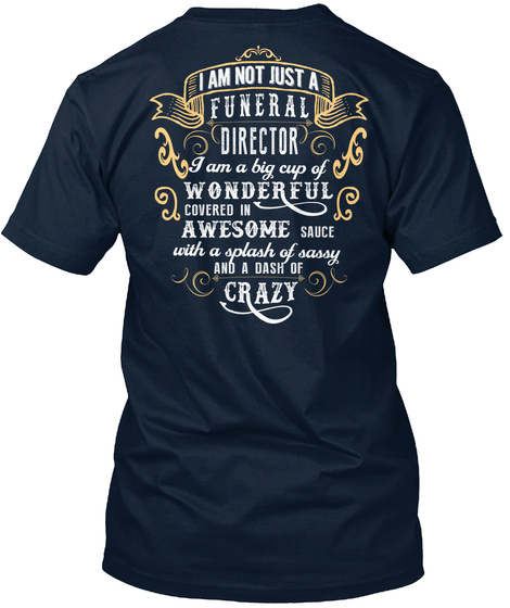 I Am Not Just A Funeral Director I Am A Big Cup Of Wonderful Covered In Awesome Sauce With A Splash Of Sassy And A... New Navy T-Shirt Back