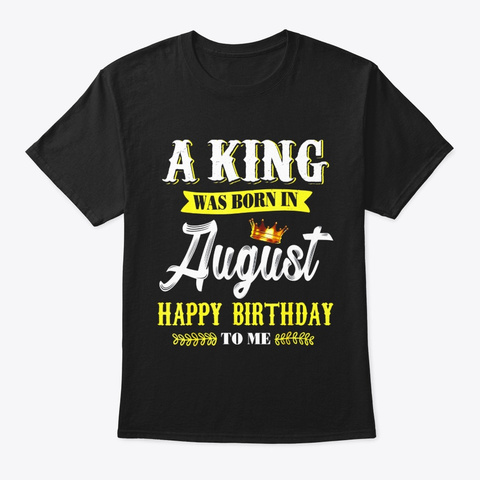 A King Was Born In August Happy Birthday Black T-Shirt Front
