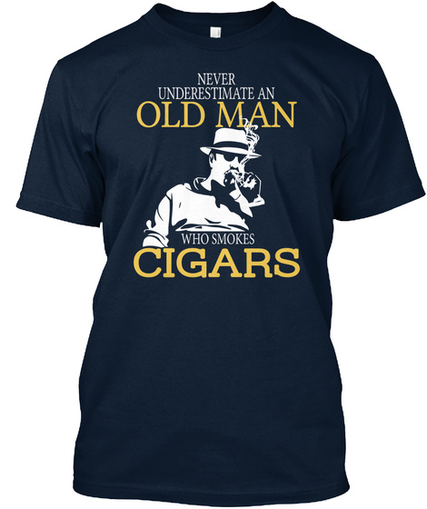 Never Underestimate An Old Man Who Smokes Cigars New Navy T-Shirt Front