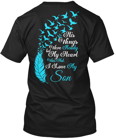 His Wings Were Ready But My Heart Was Not. I Love My Son Black T-Shirt Back