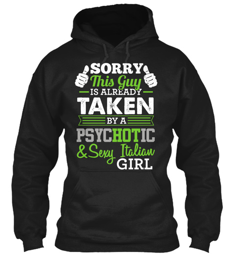 Sorry This Guy Is Already Taken By A Psychotic & Sexy Italian Girl Black T-Shirt Front