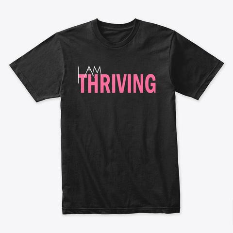 I Am Thriving Black T-Shirt Front