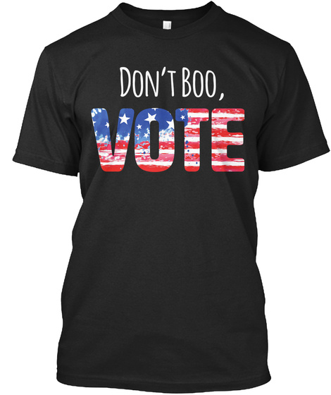 Don't Boo, Vote Black T-Shirt Front