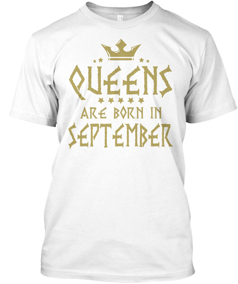Queens Are Born In September White T-Shirt Front