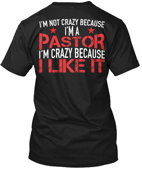 I'm Not Crazy Because I'm A Pastor I'm Crazy Because I Like It Black T-Shirt Back