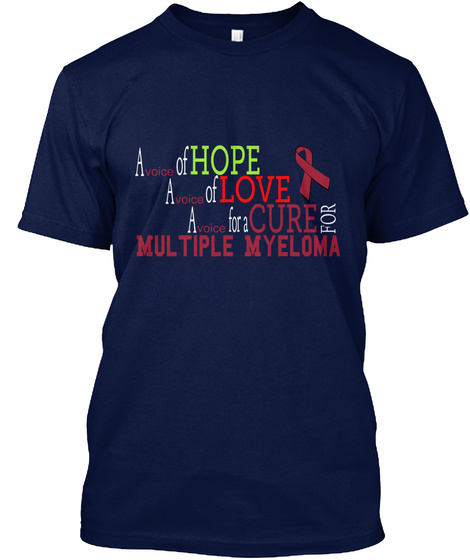 A Voice Of Hope A Voice Of Love A Voice Fora Cure For Mul Tiple Myeloma Navy T-Shirt Front