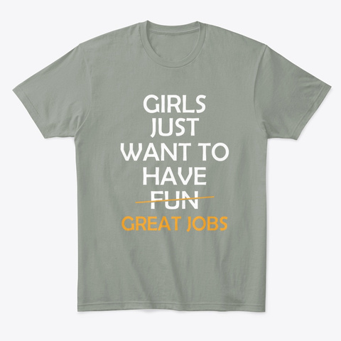 Girls Just Want To Have Great Jobs Grey T-Shirt Front