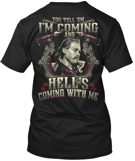 You Tell' Em I'm Coming And Hell's Coming With Me Black T-Shirt Back
