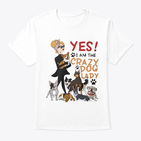 Dog I Am The Crazy Dog Lady White T-Shirt Front