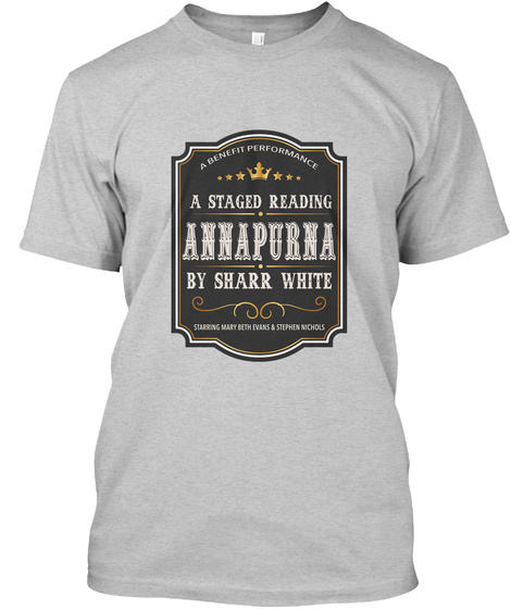 A Benefit Performance A Staged Reading Annapurna By Sharr White Light Steel T-Shirt Front