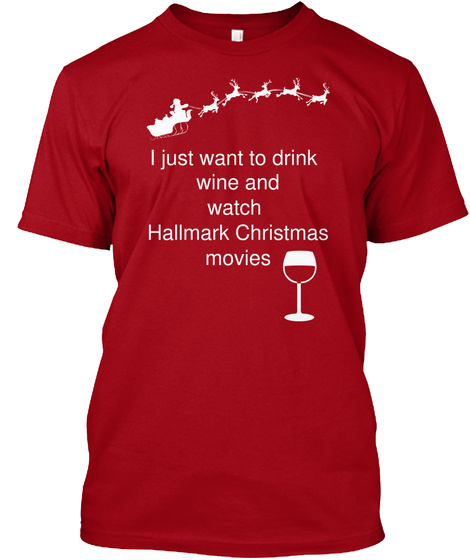 i just want to drink wine and watch hallmark christmas movies deep red camiseta front - Watch Hallmark Christmas Movies